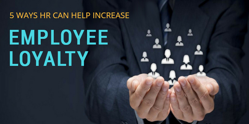 5 ways HR can help increase employee loyalty
