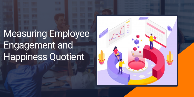 Employee engagement and happiness quotient